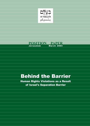 B'Tselem Report - Behind the Barrier: Human Rights Violations as a ...