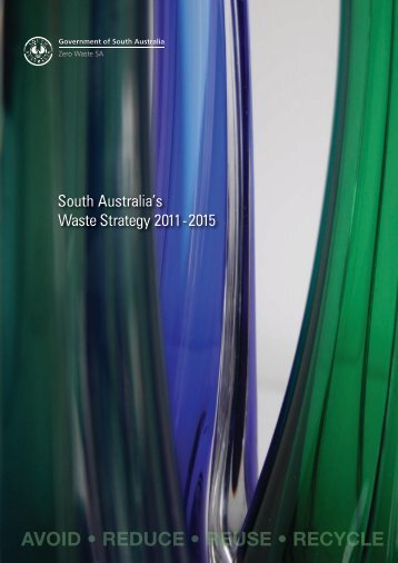 South Australia's Waste Strategy 2011-15 - Zero Waste SA - SA.Gov ...