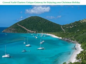 Crewed Yacht Charters Unique Getaway for Enjoying your Christmas Holiday
