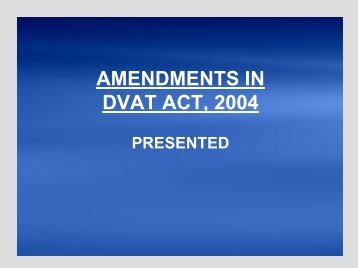 AMENDMENTS IN DVAT ACT, 2004