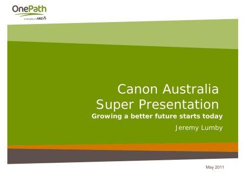 One Path Super >> Super Essentials Canon Australia Super Presentation Onepath