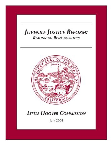 JUVENILE JUSTICE REFORM: - Little Hoover Commission - State of ...