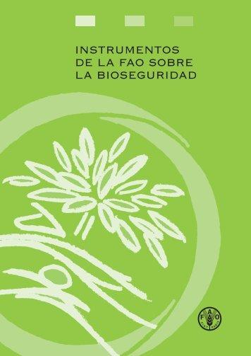 INSTRUMENTOS DE LA FAO SOBRE LA BIOSEGURIDAD - FAO.org