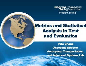 M t i d St ti ti l Metrics and Statistical Analysis in Test y and Evaluation