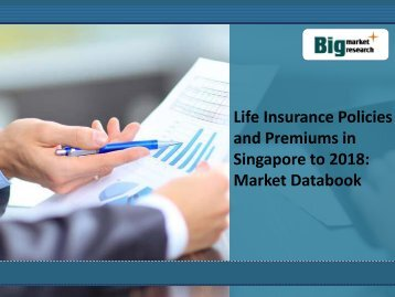 Life Insurance Policies and Premiums in Singapore to 2018: Market Databook