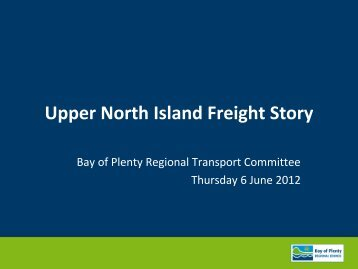 Upper North Island Freight Story - Bay of Plenty Regional Council
