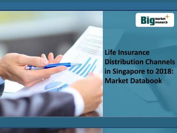 Life Insurance Distribution Channels in Singapore to 2018: Market Databook