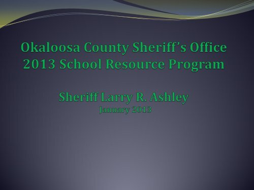 2013 SRO Program Presentation - Okaloosa County Sheriff's Office