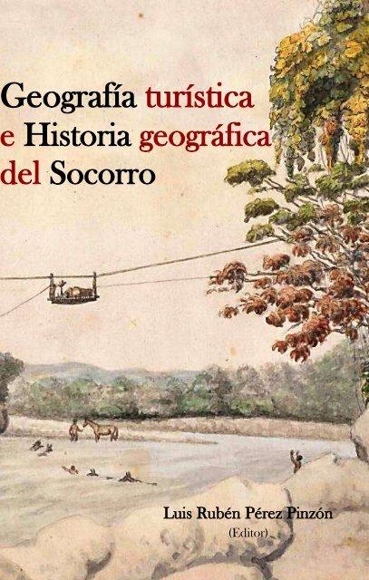 [Colección Historiar al Socorro: 1. Los Lugares] Geografía turística e historia geográfica del Socorro (Colombia)