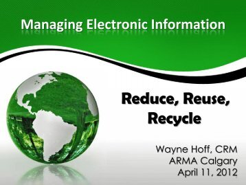 Managing Electronic Information: Reduce, Reuse, Recycle