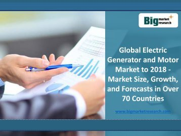 Global Electric Generator and Motor Market Growth, Forecasts in Over 70 Countries to 2018