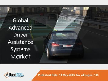 Global Advanced Driver Assistance Systems (ADAS) Market (Component and Geography) - Size, Share, Global Trends, Company Profiles, Demand, Insights, Analysis, Research, Report, Opportunities, Segmentation and Forecast, 2013 - 2020