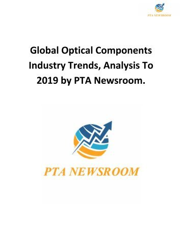 Global Optical Components Industry Trends, Analysis To 2019 by PTA Newsroom.