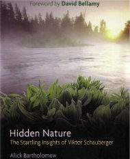 Hidden Nature – The Startling Insights of Viktor Schauberger