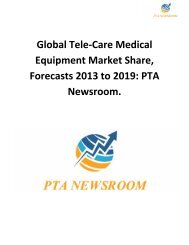 Global Tele-Care Medical Equipment Market Share, Forecasts 2013 to 2019: PTA Newsroom.