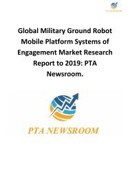 Global Military Ground Robot Mobile Platform Systems of Engagement Market Research Report to 2019: PTA Newsroom.