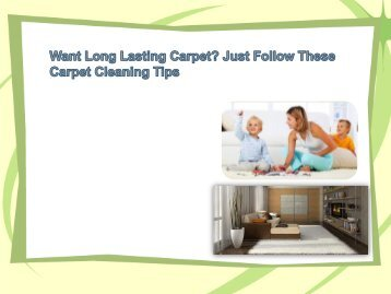 Want Long Lasting Carpet Just Follow These Carpet Cleaning Tips