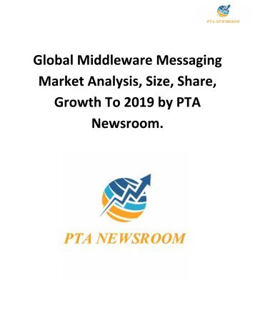 Global Middleware Messaging Market Analysis, Size, Share, Growth To 2019 by PTA Newsroom.