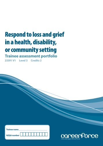 Respond to loss and grief in a health, disability, or ... - Careerforce