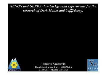XENON and GERDA: low background experiments for ... - C.I.E.M.A.T