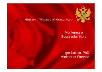 Montenegro Successful Story Igor Luksic, PhD Minister of Finance