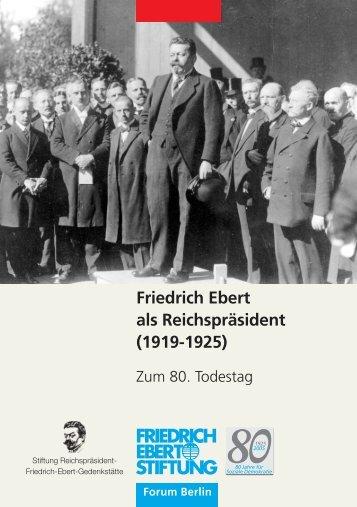 Friedrich Ebert als Reichspräsident (1919-1925) - Bibliothek der ...