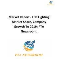 Market Report - LED Lighting Market Share, Company Growth To 2019: PTA Newsroom.