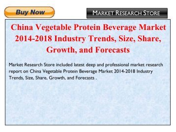 China Vegetable Protein Beverage Market 2014-2018 Industry Trends, Size, Share, Growth, and Forecasts