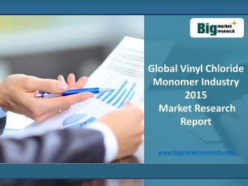 Global Vinyl Chloride Monomer Industry 2015 Market Analysis, Growth