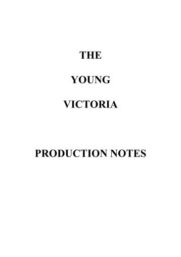 THE YOUNG VICTORIA PRODUCTION NOTES - Thecia
