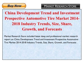 China Development Trend and Investment Prospective Automotive Tire Market 2014-2018 Industry Trends, Size, Share, Growth, and Forecast