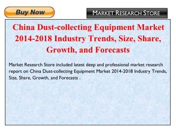 China Dust-collecting Equipment Market 2014-2018 Industry Trends, Size, Share, Growth, and Forecasts