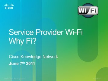 Service Provider Wi-Fi Why Fi? - Cisco Knowledge Network