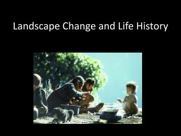 Landscape Change and Life History