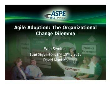 Agile Adoption: The Organizational Change Dilemma - ASPE