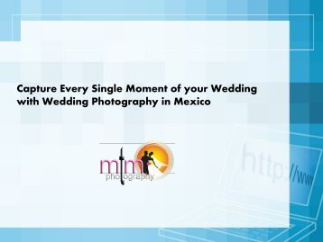 Capture Every Single Moment of your Wedding with Wedding Photography in Mexico