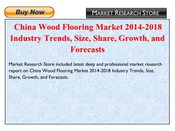 China Wood Flooring Market 2014-2018 Industry Trends, Size, Share, Growth, and Forecasts