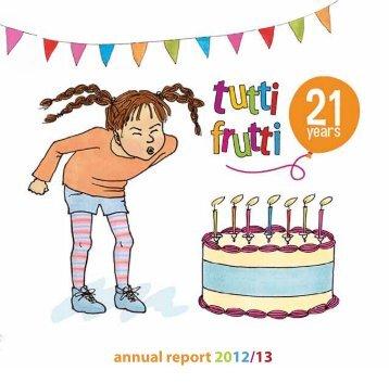 annual report 2012/13 - tutti frutti productions