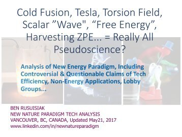 "Cold fusion, Tesla, Scalar wave, Torsion field, ""Free energy"", ""Over-unity""..= Really All Pseudo Science? The Coming Paradigm Shift in Commercialized Cleantech Energy With Controversial Geo-Socio-Financial Ramifications"