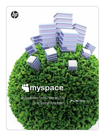 MySpace Uses Fusion-Powered I/O to Drive ... - HP IO Accelerator