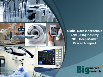 Global Docosahexaenoic Acid (DHA) Industry 2015 Deep Market Research Report