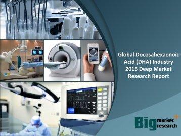 Global Docosahexaenoic Acid (DHA) Industry 2015 Deep Market Research Report