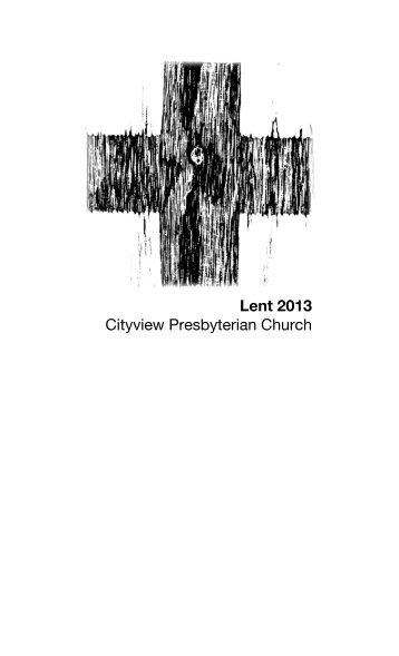 Lent 2013 Cityview Presbyterian Church - Covenant Presbyterian ...