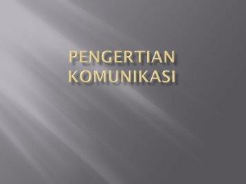 Pengantar (pengertian Komunikasi ) by Dwi Pangastuti M