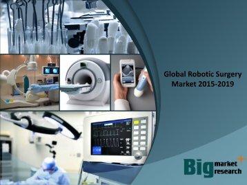 Global Robotic Surgery Market 2015-2019