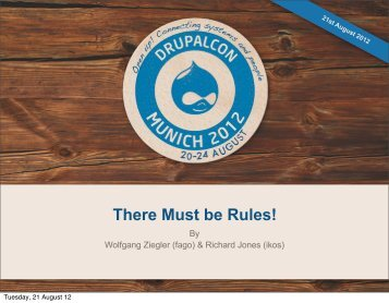 There must be rules.pdf - DrupalCon Munich 2012