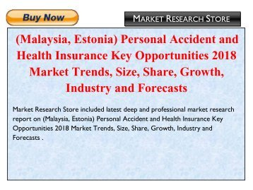 (Malaysia,Estonia) Personal Accident and Health Insurance Key Opportunities 2018 Market Trends, Size, Share, Growth, Industry and Forecasts