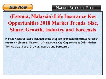 (Estonia,Malaysia) Life Insurance Key Opportunities 2018 Market Trends, Size, Share, Growth, Industry and Forecasts