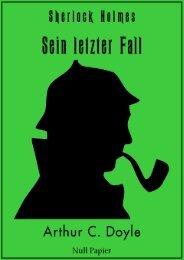 Sherlock Holmes – Sein letzter Fall und andere Geschichten: Vollständig überarbeitete, korrigierte und illustrierte Fassung