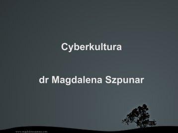 Cyberkultura dr Magdalena Szpunar